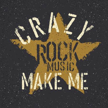 dirty t shirt: Rock music make me crazy. Grunge star with lettering. Tee print design template