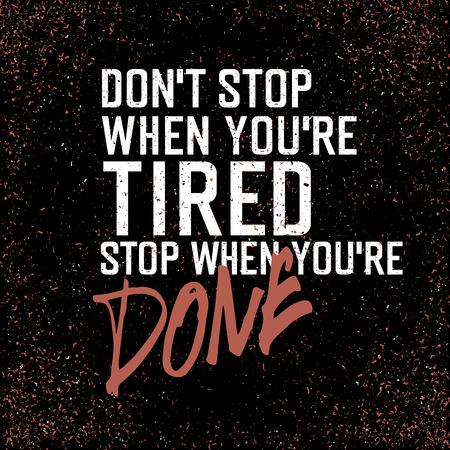 """cartel de motivación con las letras """"parada cuando usted` `t de Don cansado. Detener cuando tú tienes hecho."""". En la textura del grunge negro."""