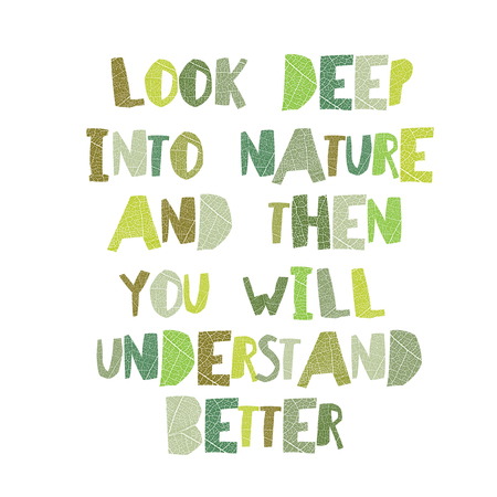 understand: Earth day quotes inspirational. Look deep into nature, and then you will understand everything better. Leaf  cut Letters.