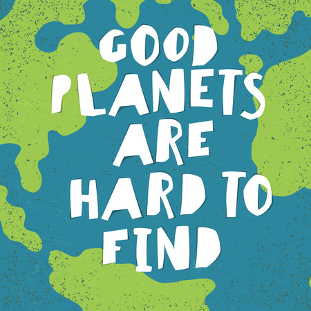textur: Earth day quotes inspirational. Good planets are hard to find. Paper Cut Letters.