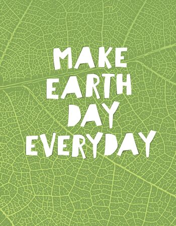make my day: Nature background with Make Earth day everyday motivational quote. Green leaf veins texture. Paper cut letters.