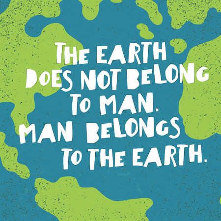 textur: Earth day quotes inspirational. The Earth does not belong to man. Man belongs to the Earth.. Paper Cut Letters.