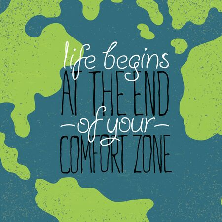 comfort: Motivational grunge poster or postcard quote Life begins at the end of your comfort zone. On Earth close-up illustration.