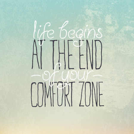 comfort: Motivational grunge poster or postcard quote Life begins at the end of your comfort zone