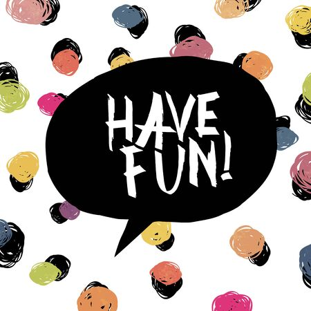 have fun: Have fun! Colorful dot background.