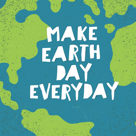 """Make Earth day everyday"" poster. Earth Day card."