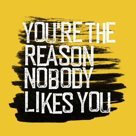 """Motivierend Plakat mit Schriftzug """"Du bist der Grund, niemand mag dich"""". Grunge-Stil Vektorgrafik"""