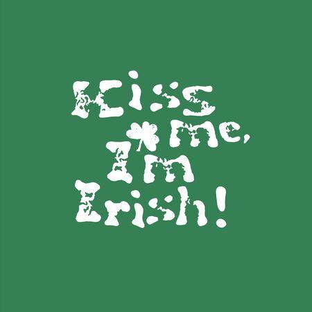 Kiss me, I am Irish. Lettering t-shirt design. Saint Patricks Day celebration, vector illustration. Vintage typographic design for St. Patricks Day. Illustration
