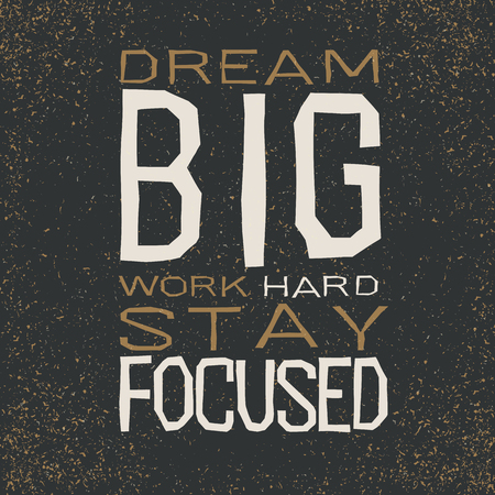 staying: Dream big work hard stay focused Inspirational quote in black background. Illustration