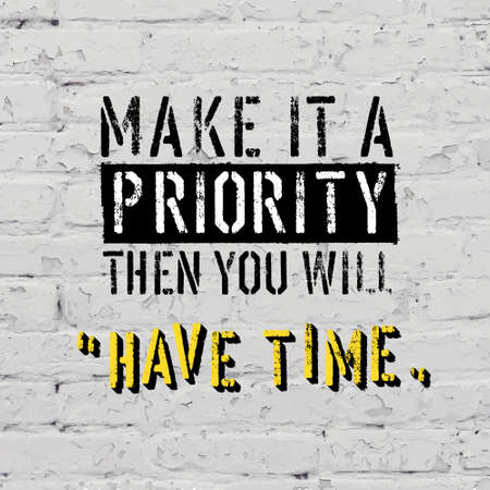 """Fitness motivation quote on brick traced texture. Make it a priority then you will """"Have time"""". Vector illustration."""