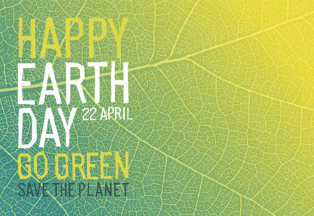 Happy Earth Day. 22 April. Go Green, Save the Planet. Ecology poster. Green leaf veins texture.