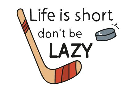 Life is short do not be lazy. hockey stick and puck. motivating the inscription. emblem. Doodle style.
