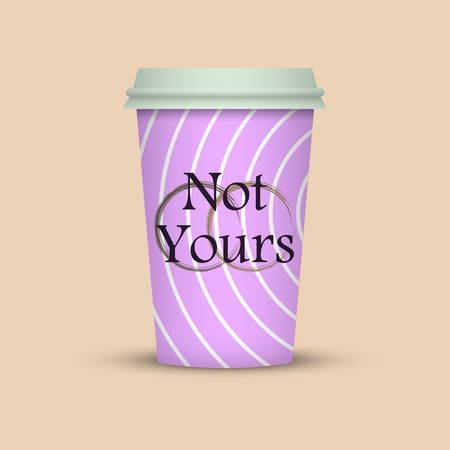 Coffee cup icon. coffee cup vector illustration with the words Not Yours