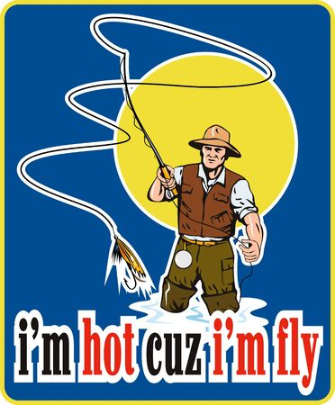 im: illustration of a fly fisherman fishing with fly rod and reel and bait lure with words im hot cuz im fly done in retro style