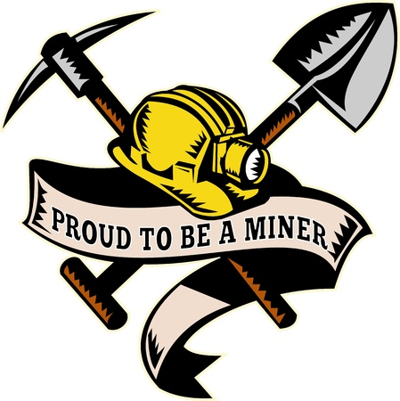 illustration of a coal miner hardhat hat ,shovel or spade and pickax with scroll isolated on white done in retro woodcut style with words proud to be a miner illustration