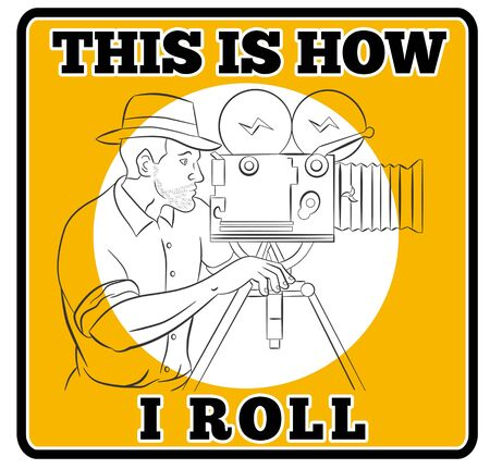 bellow: illustration of a Cameraman with vintage camera shooting side view done in the style of cartoon style with words this is how i roll
