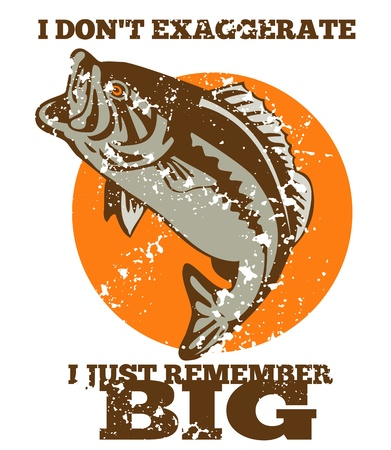exaggerate: illustration of a largemouth bass jumping done in retro style with words i dont exaggerate i just remember big.