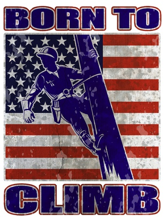 illustration of a power lineman electrician repairman worker at work power pole with American stars and stripes flag and words born to climb   illustration