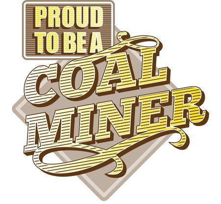 COAL MINER: Illustration showing text Proud to be a Coal Miner done in retro style on isolated white background.