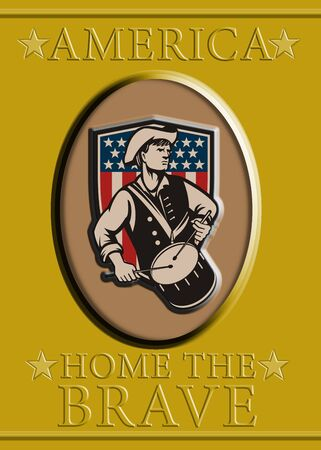 american revolution: Poster greeting card illustration of a patriot minuteman revolutionary soldier drummer with drum with American stars and stripes flag shield and words america home of the brave
