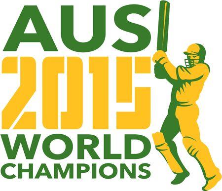 bateo: Ilustraci�n de un bateador del jugador del grillo con el palo de bateo con palabras Australia AUS Cricket 2015 campeones del mundo hecho en estilo retro en el fondo aislado.