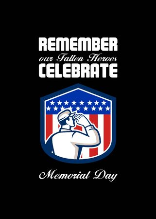 man rear view: Memorial Day greeting card featuring an illustration of an American soldier serviceman saluting USA stars and stripes flag viewed from rear set inside shield crest shape done in retro style with the words Remember our Fallen Heroes, Celebrate Memorial Day