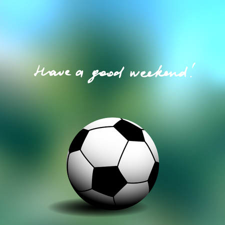 have: soccer ball on the green blurred background and lettering Have a good weekend