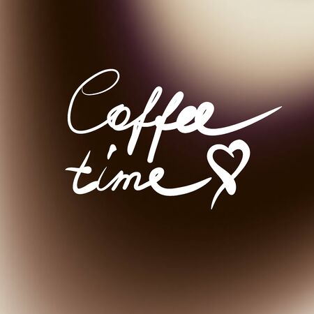 Lettering on blur background. Hand sketched. Coffee time