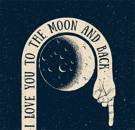 I love you to the moon and back. Creative vintage styled vector illustration with hand goes around the moon and back.