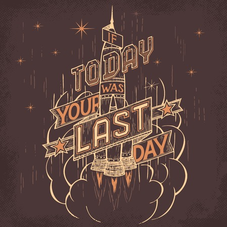 last day: If today was your last day, space retro concept hand-lettering