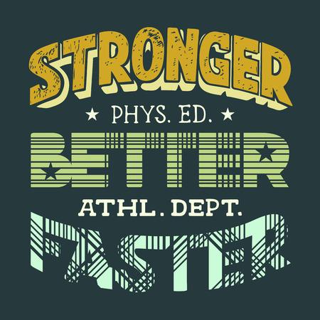 educacion fisica: M�s fuerte mejor m�s r�pido, la educaci�n f�sica, dise�o de la camiseta-letras de la mano Vectores