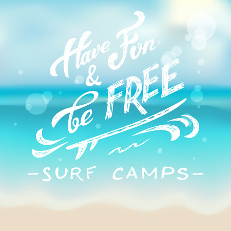 Have fun and be free. Textured handlettering on a blurred ocean background for a surf camps