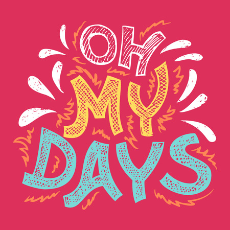 handlettering: Oh my days. Handlettering tshirt typographic exclamation design