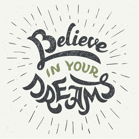 Believe in your dreams. Hand drawn typographic motivational quote for t-shirts, posters and greeting cards in vintage style Ilustração