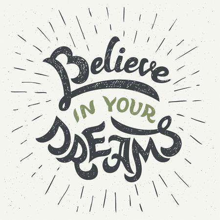 Glaube an deine Träume. Hand gezeichnet typografische motivierend Zitat für T-Shirts, Plakate und Grußkarten im Vintage-Stil Standard-Bild - 45872564