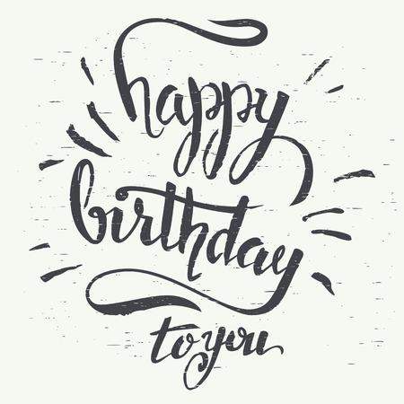 birthday decoration: Happy birthday to you. Grunge hand lettering using a brush for birthday greeting cards design