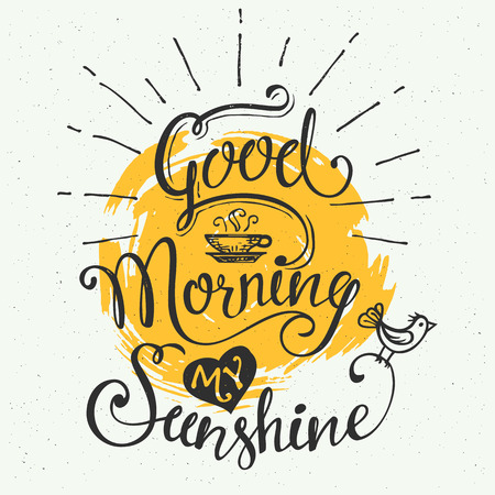 morning coffee: Good morning my sunshine. Hand-drawn typographic design, calligraphic poster Illustration