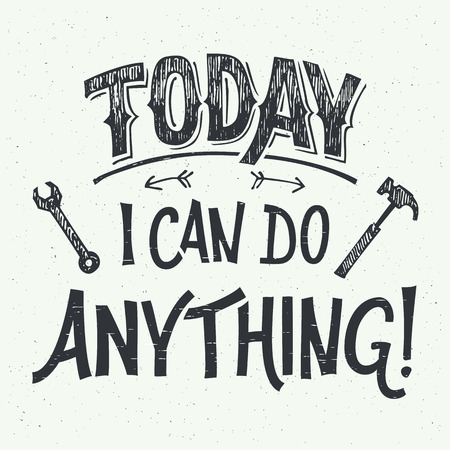 Today I can do anything. Motivational hand-lettering for poster, greeting cards and t-shirts Vectores