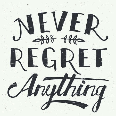 anything: Never regret anything. Motivational hand-lettering t-shirt or poster design