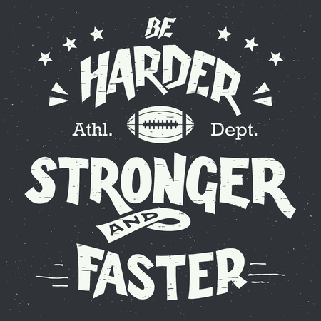 stronger: Be harder stronger and faster. American football and rugby motivation hand-drawn typography design in vintage style