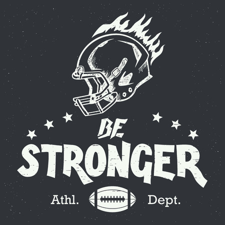 stronger: Be stronger. American football and rugby hand-drawn motivation typography design with helm in vintage style
