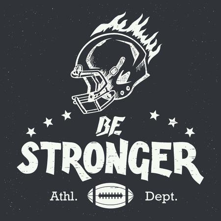 jugadores de futbol: Sé fuerte. Diseño americano de fútbol y el rugby a mano tipografía motivación con el timón en el estilo vintage Vectores