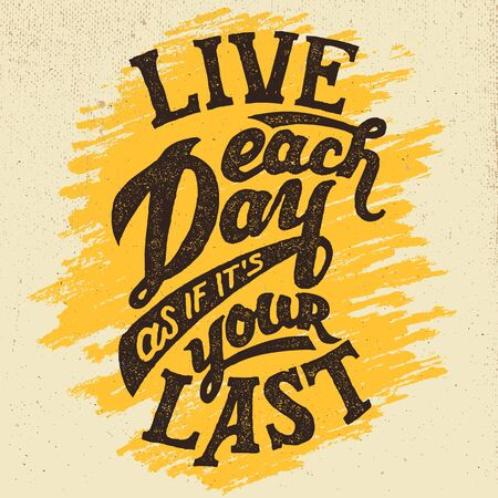 last day: Live each day as if its your last. Hand-drawn typographic design motivational poster or t-shirts in vintage style