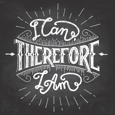 hand lettered: I can therefore I am. Hand lettered chalkboard motivational quote