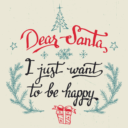 Dear Santa, I just want to be happy. Hand-drawn typography quote, Christmas greeting card