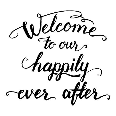 Willkommen in unserem glücklich und zufrieden. Hochzeits-Zitat Kalligraphie in schwarz auf weißem Hintergrund. Willkommen Zeichen, Siebdruck Standard-Bild - 48211505