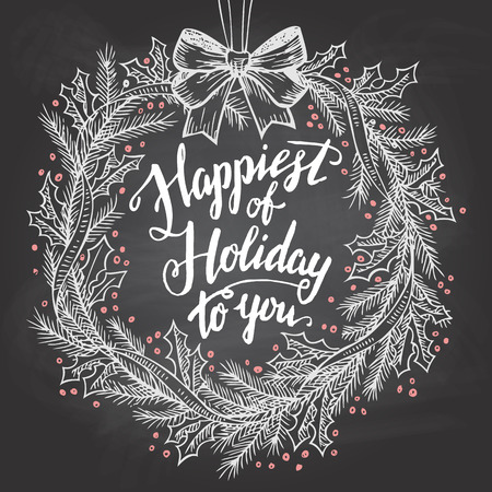 Happiest of holiday to you. Calligraphy quote with Christmas wreath on blackboard with chalk Illustration