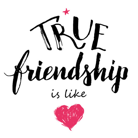True friendship is like love. Hand-lettering and calligraphy friendship quote isolated on white background