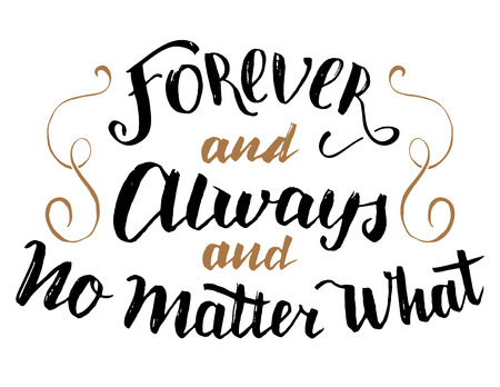 Forever and always and no matter what. Brush calligraphy, handwritten text isolated on white background for Valentine's day card, wedding card, t-shirt or poster 向量圖像