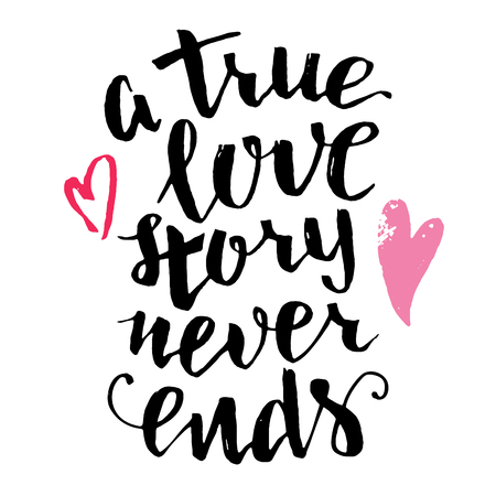 A true love story never ends. Brush calligraphy, handwritten text isolated on white background for Valentines day card, wedding card, t-shirt or poster
